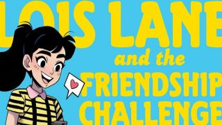 Lois Lane and the Freindship challenge